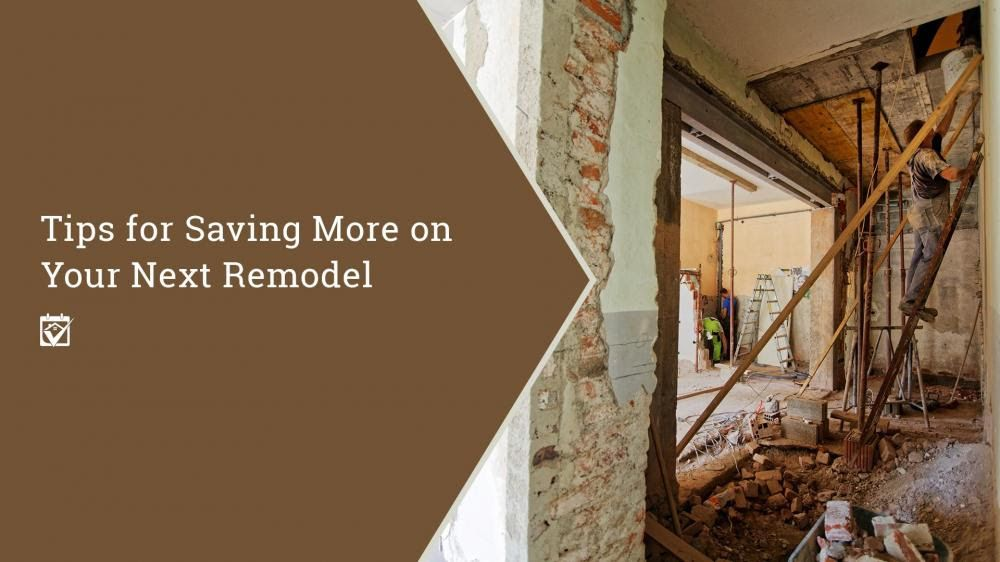 Tips To Save Money On Your Next Remodel